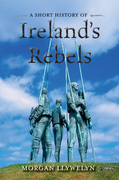 A Short History of Ireland's Rebels