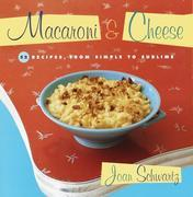 Macaroni and Cheese: 52 Recipes, from Simple to Sublime