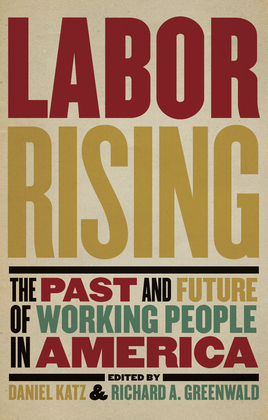 Labor Rising: The Past and Future of Working People in America