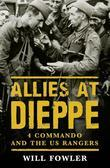 Allies at Dieppe: 4 Commando and the Us Rangers: Operation Cauldron