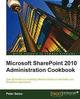 Microsoft SharePoint 2010 Administration Cookbook