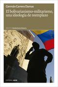 El bolivarianismo-militarismo, una ideología de reemplazo