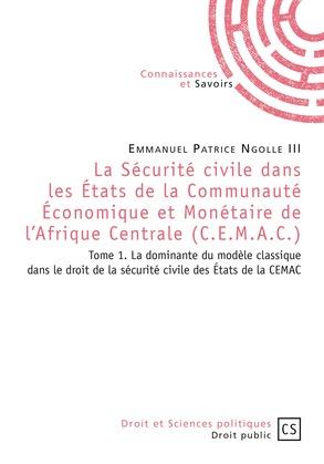 La Sécurité civile dans les États de la Communauté Économique et Monétaire de l'Afrique Centrale (C.E.M.A.C.) - Tome 1