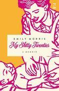 My Shitty Twenties: A Memoir