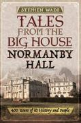 Tales from the Big House: Normanby Hall: 400 years of its history and people