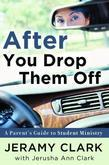 After You Drop Them Off: A Parent's Guide to Student Ministry
