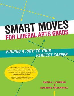 Smart Moves for Liberal Arts Grads: Finding a Path to Your Perfect Career