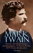 MARK TWAIN: 12 Novels, 195 Short Stories, Autobiography, 10 Travel Books, 160+ Essays & Speeches (Illustrated)