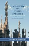 Catholicism and Historical Narrative: A Catholic Engagement with Historical Scholarship