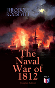 The Naval War of 1812 (Complete Edition)
