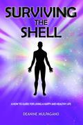 Surviving the Shell: A How to Guide for Living a Happy and Healthy Life