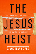 The Jesus Heist: Recovering the Gospel from the Church