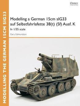 Modelling a German 15cm sIG33 auf Selbstfahrlafette 38(t) (Sf) Ausf.K: In 1/35 scale