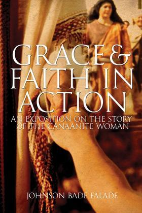 Grace and Faith in Action: An Expository On The Story Of The Canaanite Woman