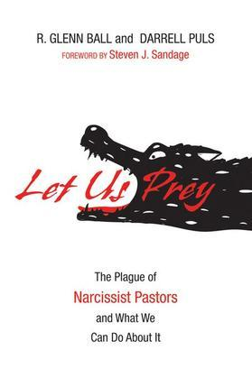 Let Us Prey: The Plague of Narcissist Pastors and What We Can Do About It
