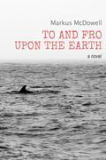 To and Fro Upon the Earth: A Novel