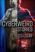 CyberWeird Stories: A Contagious Collection of Short Stories and Poems