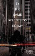 By the Same Relentless Enemy: a novel