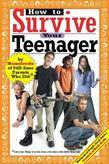 How to Survive Your Teenager: By Hundreds of Still-Sane Parents Who Did