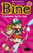Bine 5 : Opération Ping Pow Chow