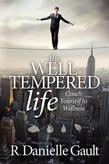 The Well-Tempered Life: Coach Yourself to Wellness