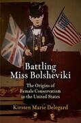 Battling Miss Bolsheviki: The Origins of Female Conservatism in the United States