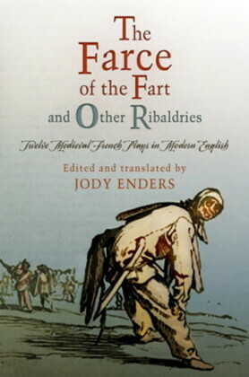 """The Farce of the Fart"" and Other Ribaldries: Twelve Medieval French Plays in Modern English"