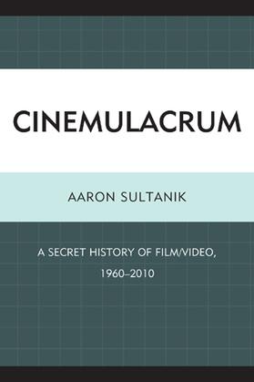 Cinemulacrum: A Secret History of Film / Video, 1960-2010