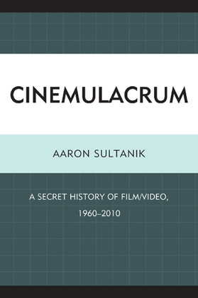 Cinemulacrum: A Secret History of Film / Video, 1960-2010