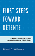 First Steps toward Détente: American Diplomacy in the Berlin Crisis, 1958-1963