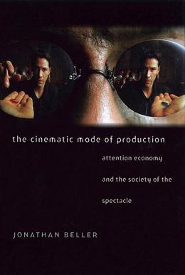 The Cinematic Mode of Production: Attention Economy and the Society of the Spectacle