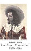 THE THREE MUSKETEERS - Complete Collection: The Three Musketeers, Twenty Years After, The Vicomte of Bragelonne, Ten Years Later, Louise da la Valliere & The Man in the Iron Mask: Adventure Classics