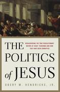 The Politics of Jesus: Rediscovering the True Revolutionary Nature of Jesus' Teachings and How They Have Been Corrupted