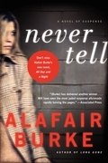 Alafair Burke - Never Tell: A Novel of Suspense