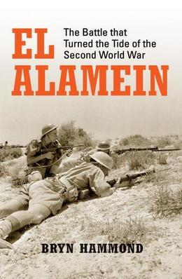 El Alamein: The Battle that Turned the Tide of the Second World War