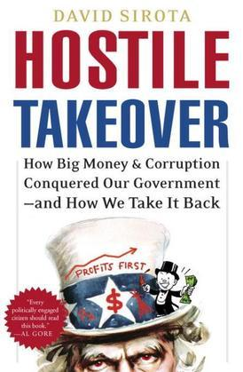 Hostile Takeover: How Big Business Bought Our Government and How We Can Take It Back