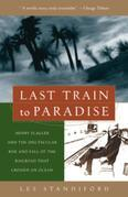 Last Train to Paradise: Henry Flagler and the Spectacular Rise and Fall of the Railroad that Crossed anOcean