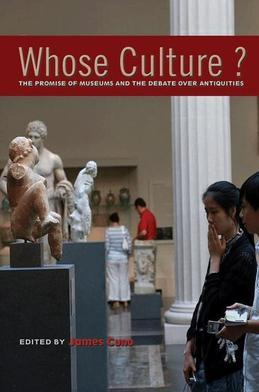 Whose Culture?: The Promise of Museums and the Debate over Antiquities