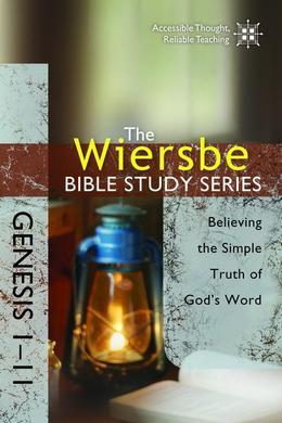 The Wiersbe Bible Study Series: Genesis 1-11: Believing the Simple Truth of God's Word