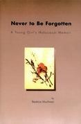Never to Be Forgotten: A Young Girl's Holocaust Memoir