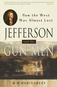 Jefferson and the Gun-Men: How the West Was Almost Lost
