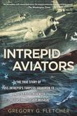 Intrepid Aviators: The True Story of U.S.S. Intrepid's Torpedo Squadron 18 andIts Epic Clash Withthe Superbattleship Musashi