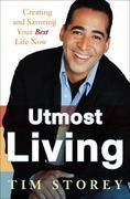 Utmost Living: Creating and Savoring Your Best Life Now