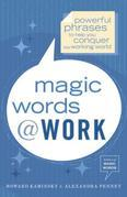 Magic Words at Work: Powerful Phrases to Help You Conquer the Working World