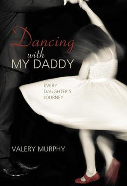 Dancing with My Daddy: Every Daughter S Journey