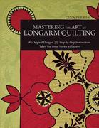 Mastering the Art of Longarm Quilting: 40 Original Designs • Step-by-Step Instructions • Takes You from Novice to Expert