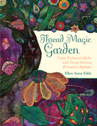 Thread Magic Garden: Create Enchanted Quilts with Thread Painting & Pattern-Free Appliqu