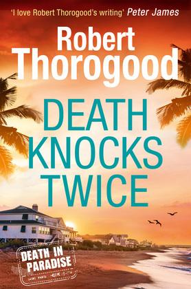 Death Knocks Twice (A Death in Paradise Mystery, Book 3)