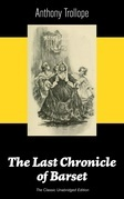 The Last Chronicle of Barset (The Classic Unabridged Edition)