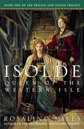 Isolde, Queen of the Western Isle: The First of the Tristan and Isolde Novels